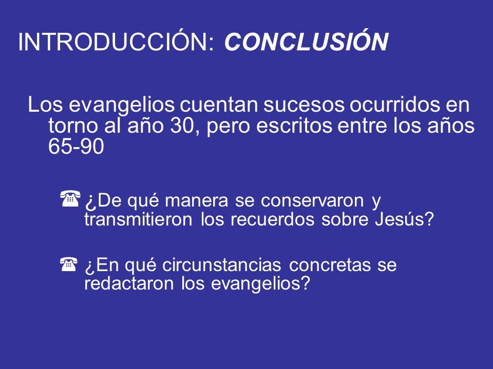 INTRODUCCIÓN: CONCLUSIÓN Los evangelios cuentan sucesos ocurridos en torno al año 30, pero escritos entre los años 65-90 (¿ De qué manera se conservar