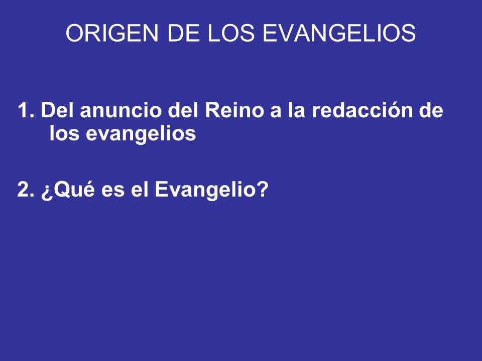 ORIGEN DE LOS EVANGELIOS 1. Del anuncio del Reino a la redacción de los evangelios 2. ¿Qué es el Evangelio?