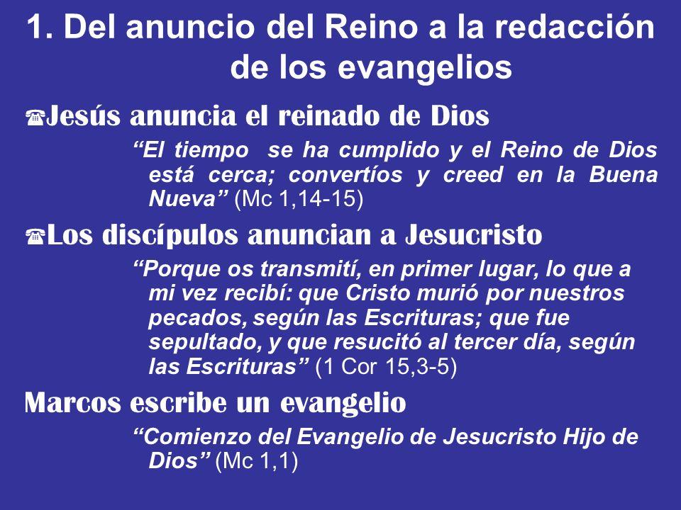 1. Del anuncio del Reino a la redacción de los evangelios ( Jesús anuncia el reinado de Dios El tiempo se ha cumplido y el Reino de Dios está cerca; c