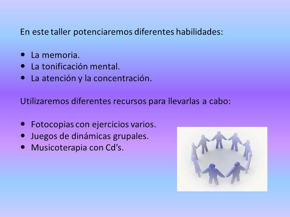 En este taller potenciaremos diferentes habilidades: La memoria. La tonificación mental. La atención y la concentración. Utilizaremos diferentes recur