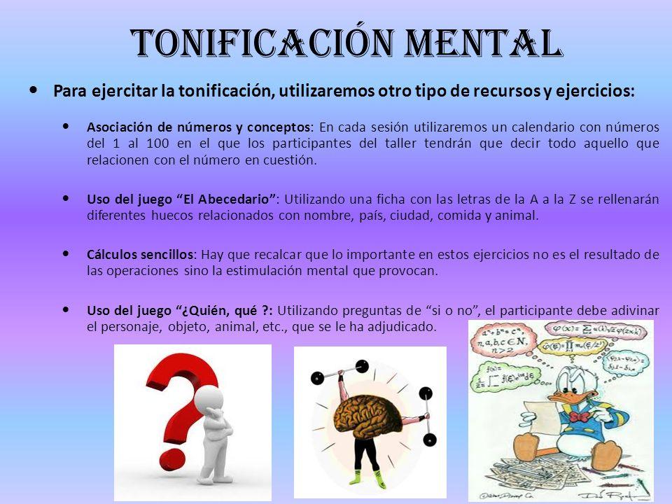 tonificación mental Para ejercitar la tonificación, utilizaremos otro tipo de recursos y ejercicios: Asociación de números y conceptos: En cada sesión