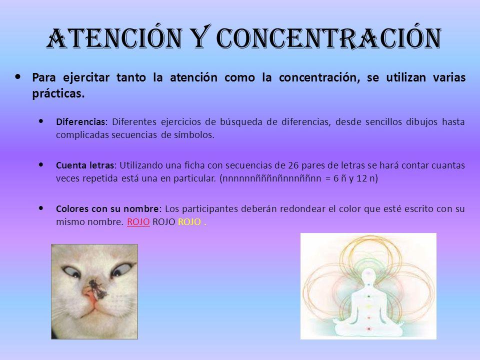 Atención y concentración Para ejercitar tanto la atención como la concentración, se utilizan varias prácticas. Diferencias: Diferentes ejercicios de b