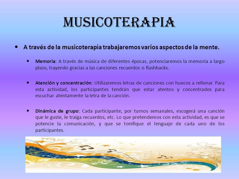 Musicoterapia A través de la musicoterapia trabajaremos varios aspectos de la mente. Memoria: A través de música de diferentes épocas, potenciaremos l