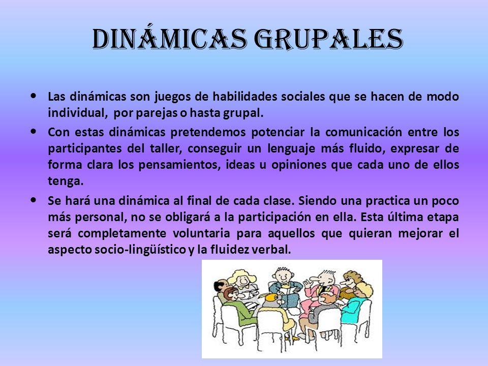 Dinámicas grupales Las dinámicas son juegos de habilidades sociales que se hacen de modo individual, por parejas o hasta grupal. Con estas dinámicas p