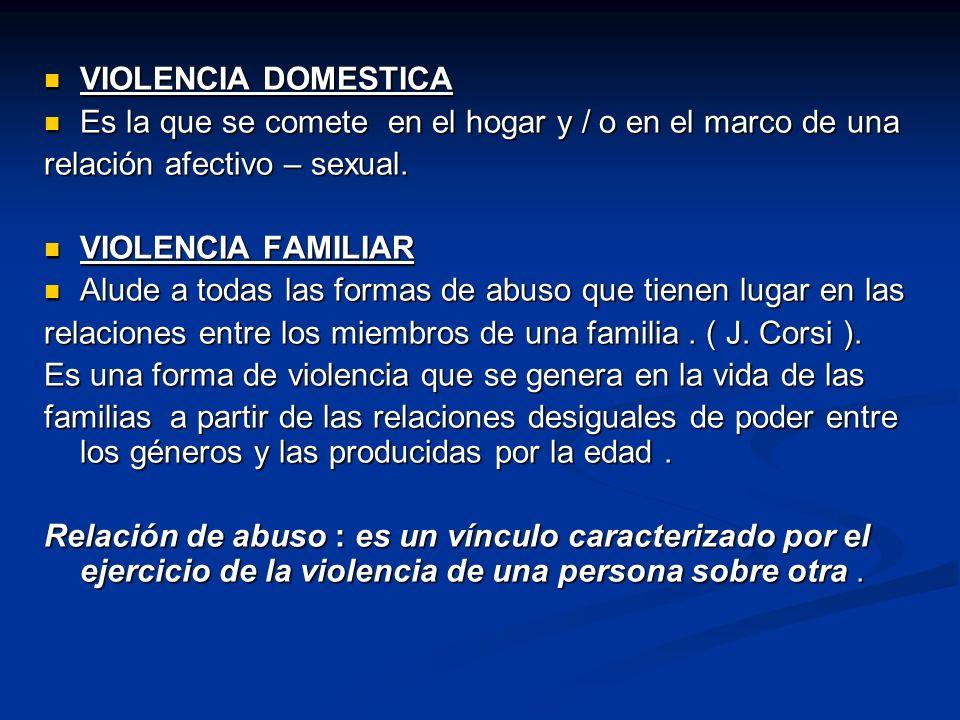 VIOLENCIA DOMESTICA VIOLENCIA DOMESTICA Es la que se comete en el hogar y / o en el marco de una Es la que se comete en el hogar y / o en el marco de una relación afectivo – sexual.