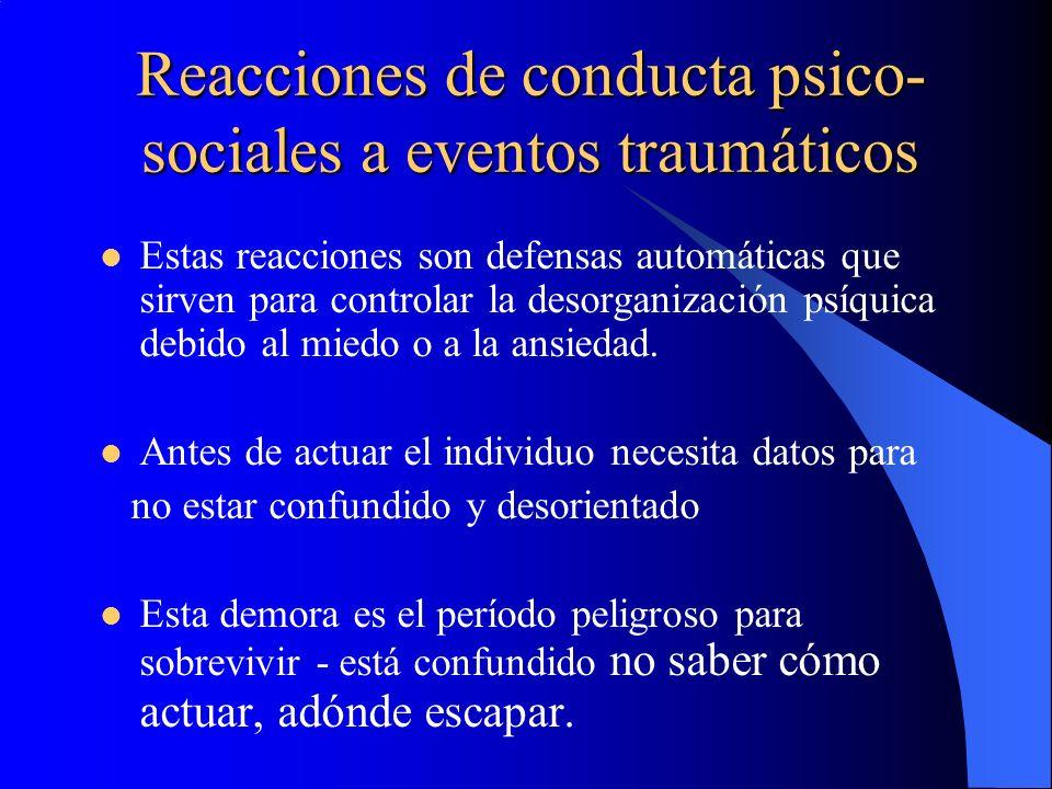 Reacciones de conducta psico- sociales a eventos traumáticos Estas reacciones son defensas automáticas que sirven para controlar la desorganización ps
