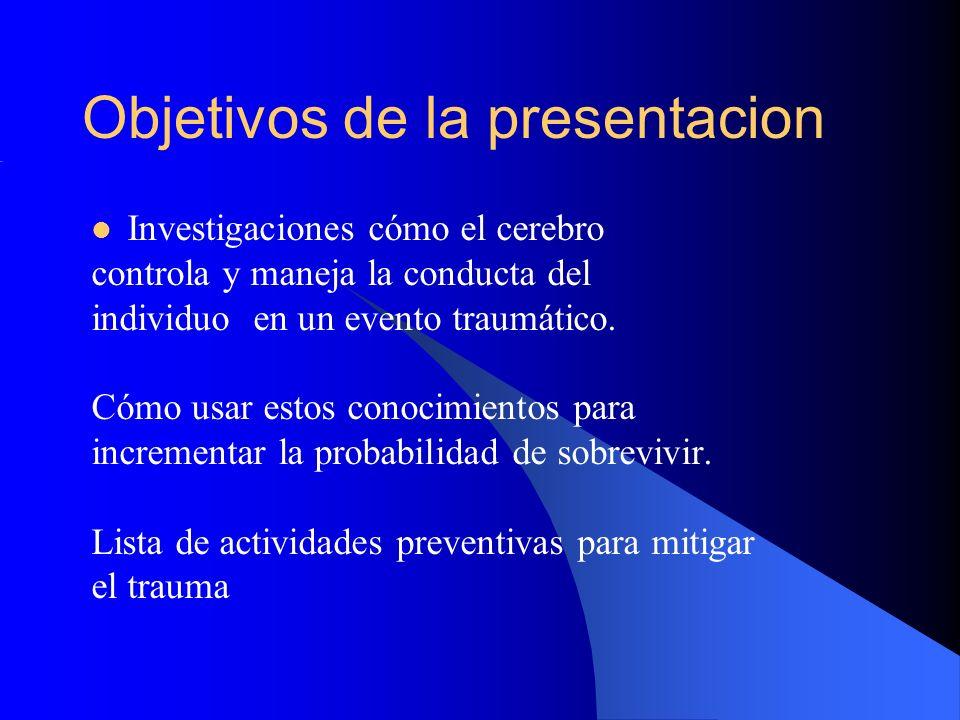 Objetivos de la presentacion Investigaciones cómo el cerebro controla y maneja la conducta del individuo en un evento traumático. Cómo usar estos cono