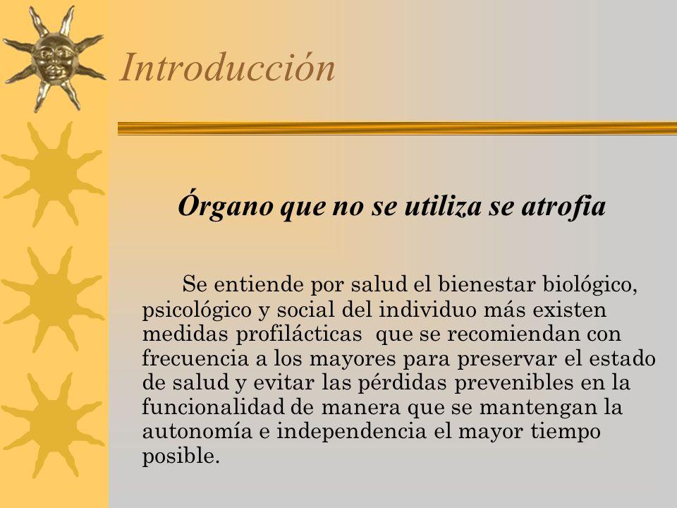 Introducción Órgano que no se utiliza se atrofia Se entiende por salud el bienestar biológico, psicológico y social del individuo más existen medidas