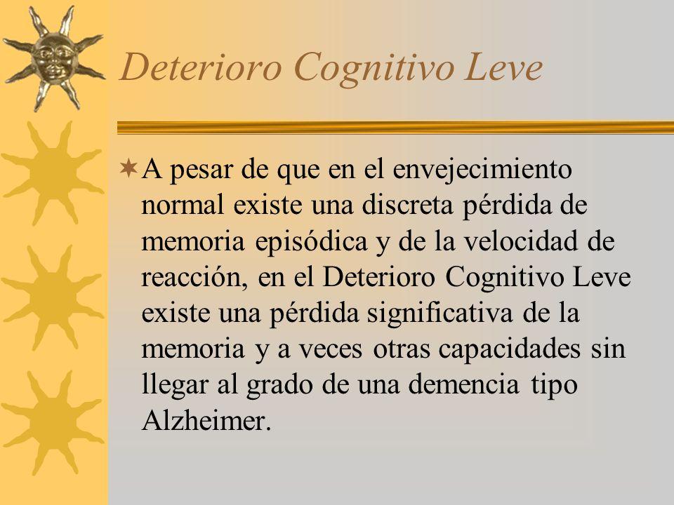 Deterioro Cognitivo Leve A pesar de que en el envejecimiento normal existe una discreta pérdida de memoria episódica y de la velocidad de reacción, en