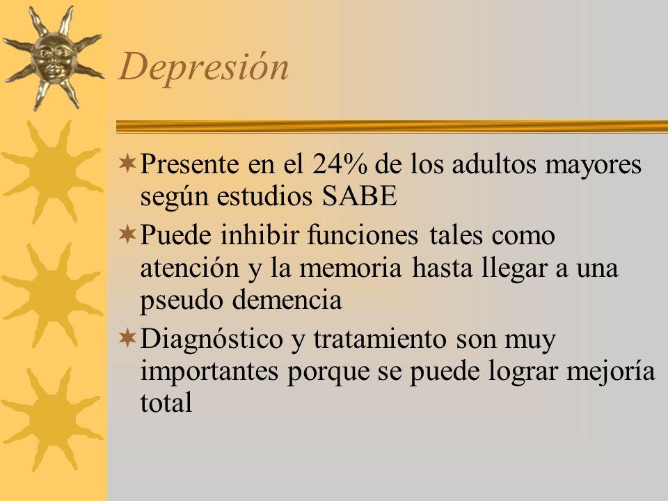 Depresión Presente en el 24% de los adultos mayores según estudios SABE Puede inhibir funciones tales como atención y la memoria hasta llegar a una pseudo demencia Diagnóstico y tratamiento son muy importantes porque se puede lograr mejoría total