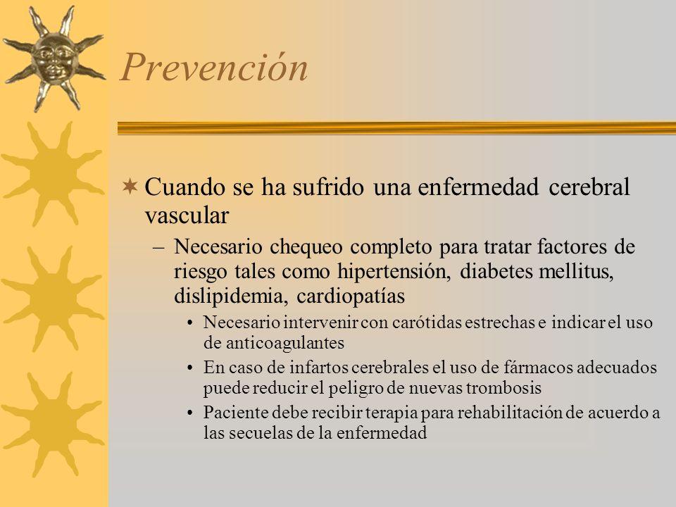 Prevención Cuando se ha sufrido una enfermedad cerebral vascular –Necesario chequeo completo para tratar factores de riesgo tales como hipertensión, d