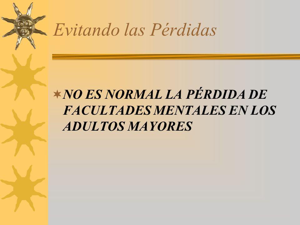 Evitando las Pérdidas NO ES NORMAL LA PÉRDIDA DE FACULTADES MENTALES EN LOS ADULTOS MAYORES