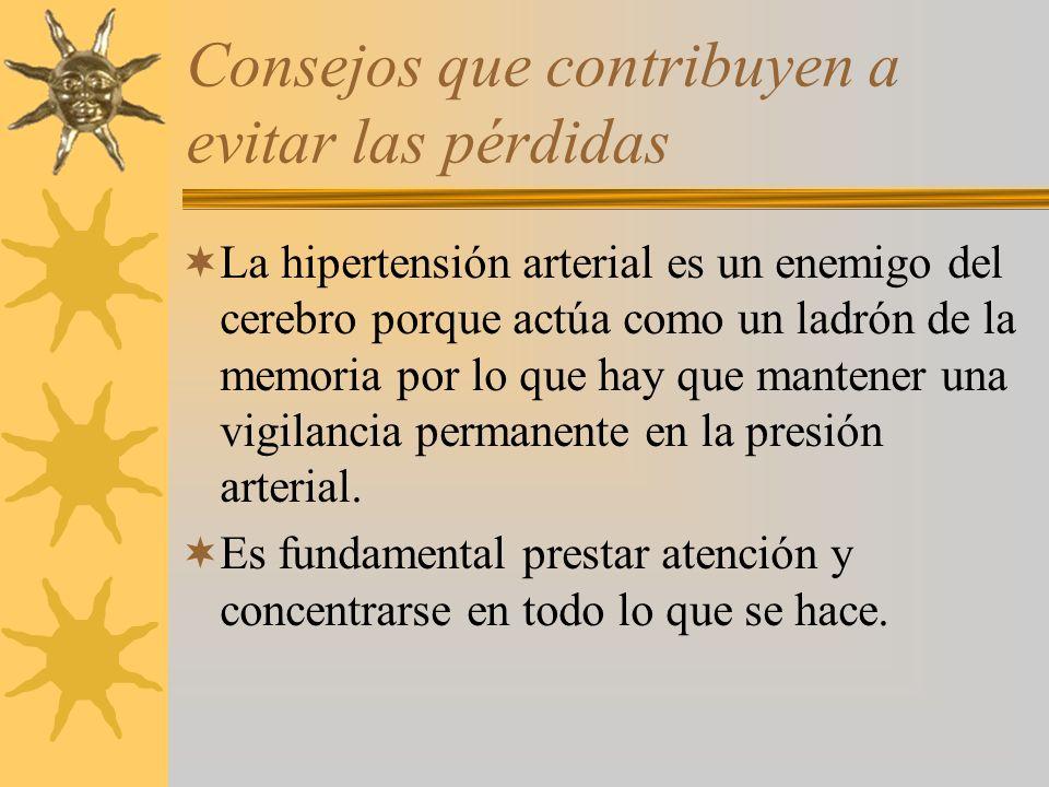 Consejos que contribuyen a evitar las pérdidas La hipertensión arterial es un enemigo del cerebro porque actúa como un ladrón de la memoria por lo que hay que mantener una vigilancia permanente en la presión arterial.