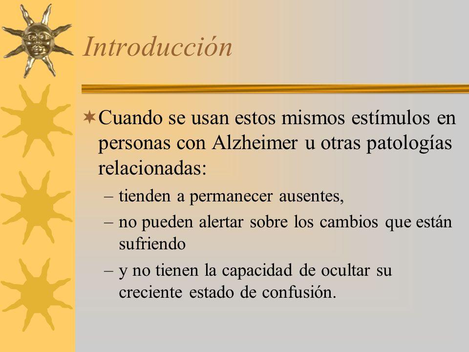Introducción Cuando se usan estos mismos estímulos en personas con Alzheimer u otras patologías relacionadas: –tienden a permanecer ausentes, –no pued