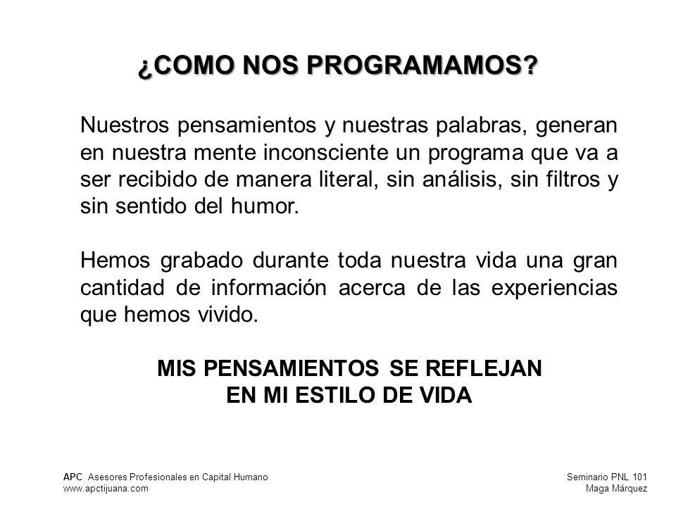 Seminario PNL 101 Maga Márquez APC Asesores Profesionales en Capital Humano www.apctijuana.com ¿COMO NOS PROGRAMAMOS.