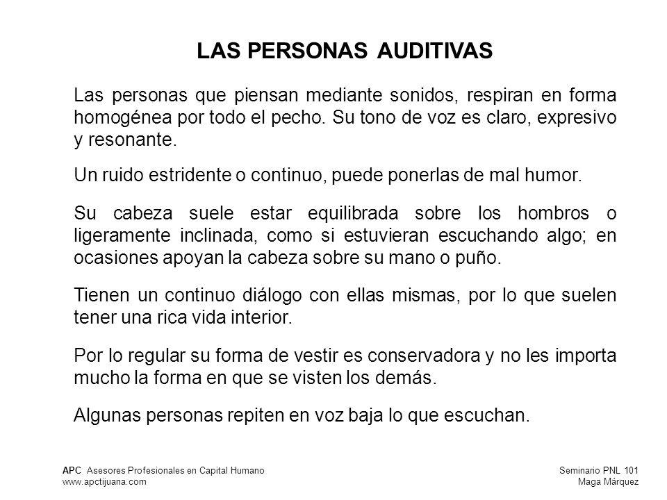 Seminario PNL 101 Maga Márquez APC Asesores Profesionales en Capital Humano www.apctijuana.com LAS PERSONAS AUDITIVAS Las personas que piensan mediante sonidos, respiran en forma homogénea por todo el pecho.