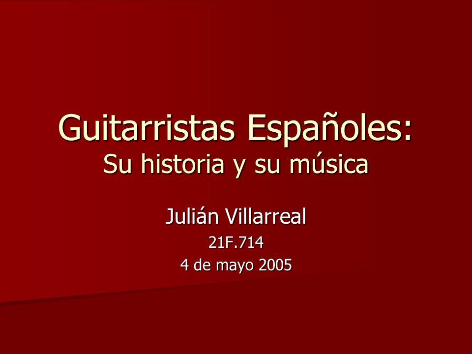 Guitarristas Españoles: Su historia y su música Julián Villarreal 21F.714 4 de mayo 2005