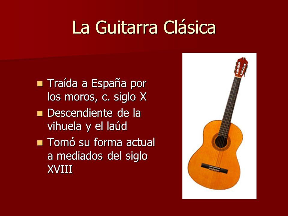 La Guitarra Clásica Traída a España por los moros, c. siglo X Traída a España por los moros, c. siglo X Descendiente de la vihuela y el laúd Descendie