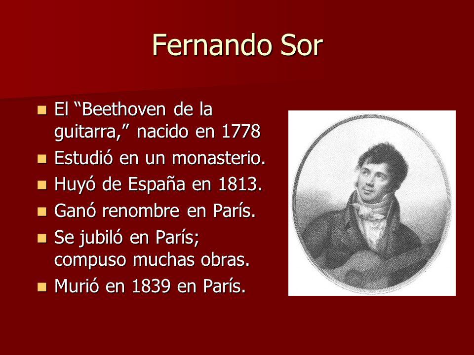 Fernando Sor El Beethoven de la guitarra, nacido en 1778 El Beethoven de la guitarra, nacido en 1778 Estudió en un monasterio. Estudió en un monasteri