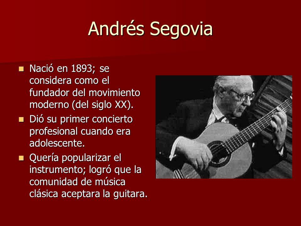 Andrés Segovia Nació en 1893; se considera como el fundador del movimiento moderno (del siglo XX). Nació en 1893; se considera como el fundador del mo