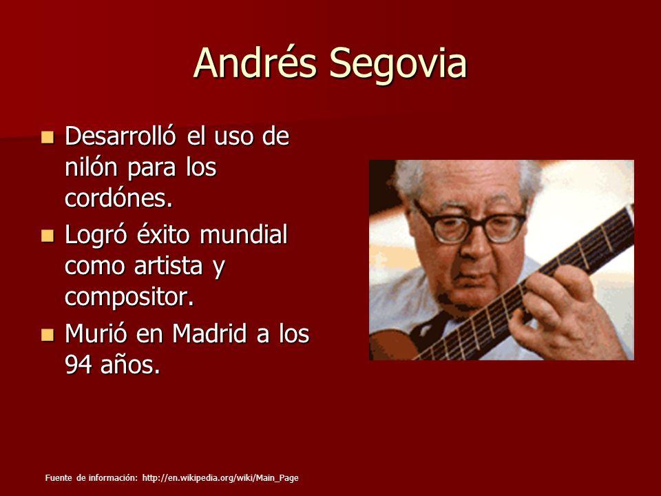 Andrés Segovia Desarrolló el uso de nilón para los cordónes. Desarrolló el uso de nilón para los cordónes. Logró éxito mundial como artista y composit