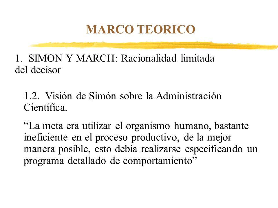 MARCO TEORICO 1. SIMON Y MARCH: Racionalidad limitada del decisor 1.2. Visión de Simón sobre la Administración Científica. La meta era utilizar el org