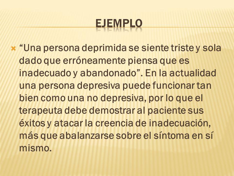 Una persona deprimida se siente triste y sola dado que erróneamente piensa que es inadecuado y abandonado.