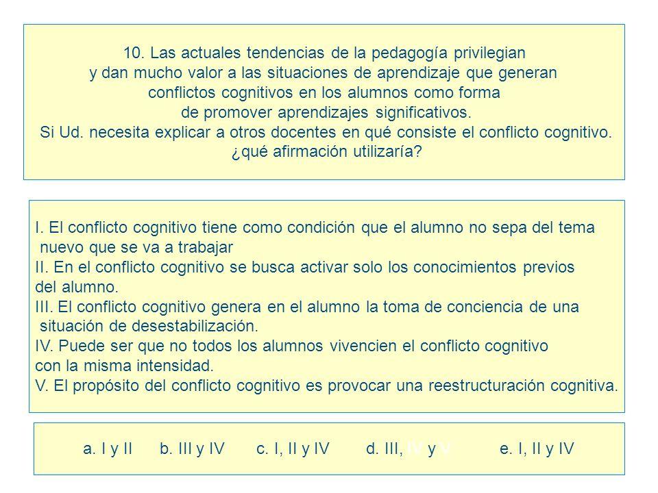 10. Las actuales tendencias de la pedagogía privilegian y dan mucho valor a las situaciones de aprendizaje que generan conflictos cognitivos en los al