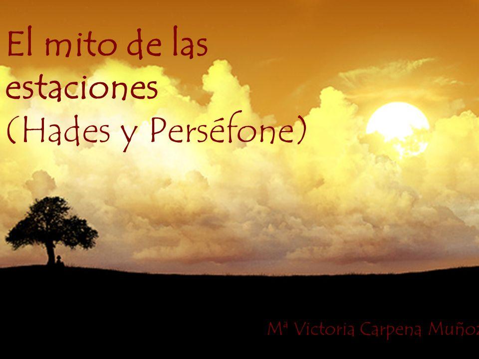 El mito de las estaciones (Hades y Perséfone) Mª Victoria Carpena Muñoz