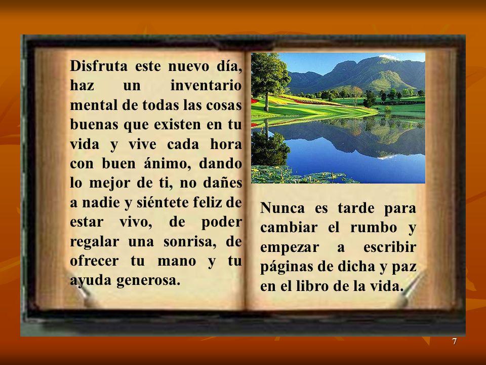8 Agradece a Dios el regalo que te da hoy y la oportunidad de convertir este día en una página bella del libro de tu existencia.