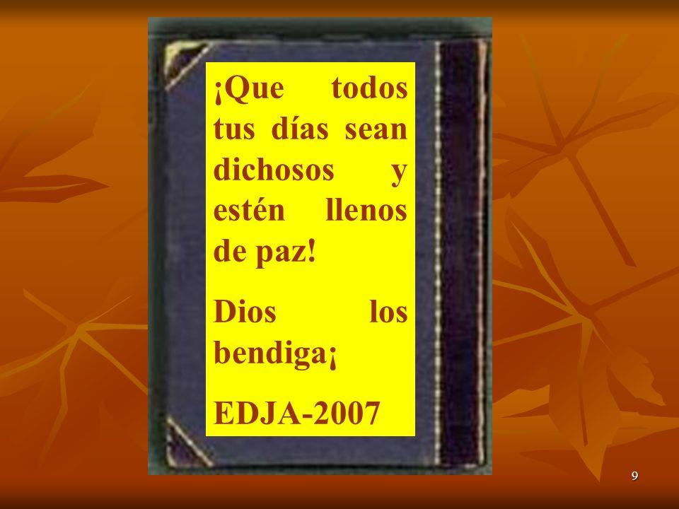 9 ¡Que todos tus días sean dichosos y estén llenos de paz! Dios los bendiga¡ EDJA-2007