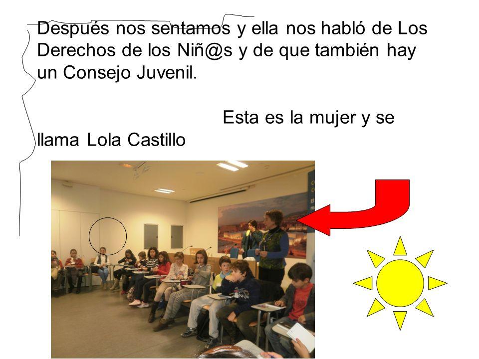 Después nos sentamos y ella nos habló de Los Derechos de los Niñ@s y de que también hay un Consejo Juvenil. Esta es la mujer y se llama Lola Castillo