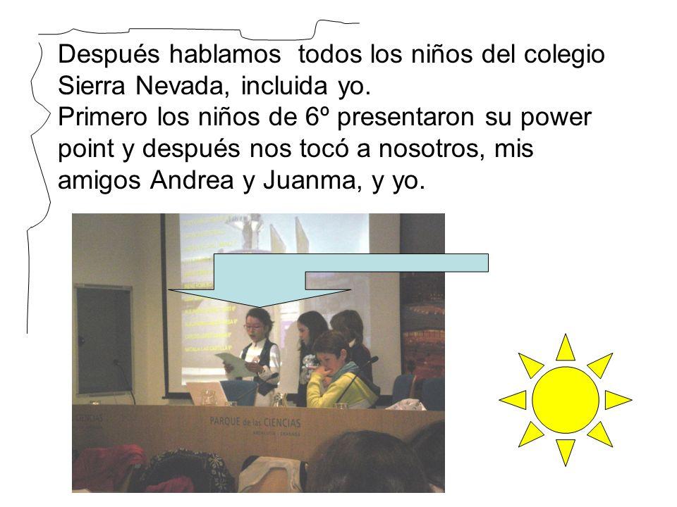 Después hablamos todos los niños del colegio Sierra Nevada, incluida yo. Primero los niños de 6º presentaron su power point y después nos tocó a nosot