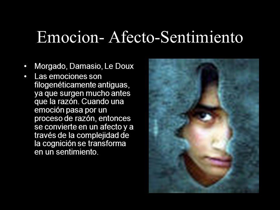 Emocion- Afecto-Sentimiento Morgado, Damasio, Le Doux Las emociones son filogenéticamente antiguas, ya que surgen mucho antes que la razón. Cuando una