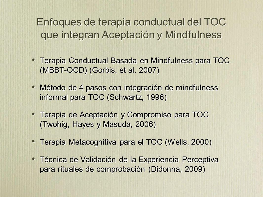 Enfoques de terapia conductual del TOC que integran Aceptación y Mindfulness Terapia Conductual Basada en Mindfulness para TOC (MBBT-OCD) (Gorbis, et al.