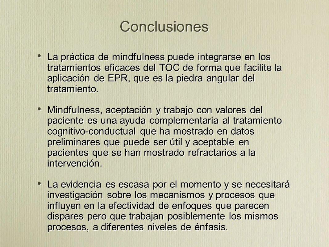 Conclusiones La práctica de mindfulness puede integrarse en los tratamientos eficaces del TOC de forma que facilite la aplicación de EPR, que es la piedra angular del tratamiento.