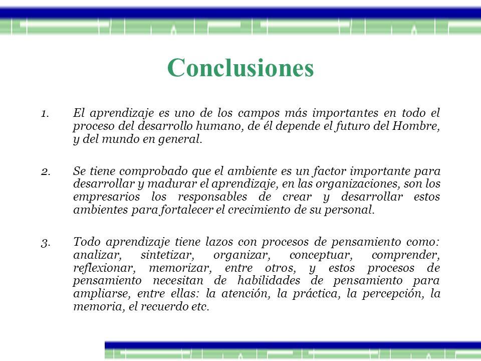 Conclusiones 1.El aprendizaje es uno de los campos más importantes en todo el proceso del desarrollo humano, de él depende el futuro del Hombre, y del