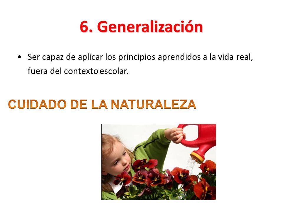 6. Generalización Ser capaz de aplicar los principios aprendidos a la vida real, fuera del contexto escolar.