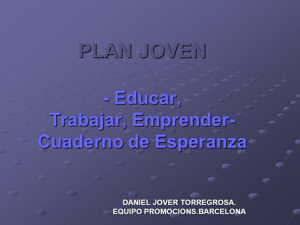 PLAN JOVEN - Educar, Trabajar, Emprender- Cuaderno de Esperanza DANIEL JOVER TORREGROSA. EQUIPO PROMOCIONS.BARCELONA