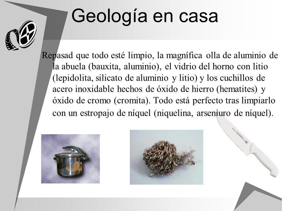 Geología en casa Repasad que todo esté limpio, la magnífica olla de aluminio de la abuela (bauxita, aluminio), el vidrio del horno con litio (lepidoli