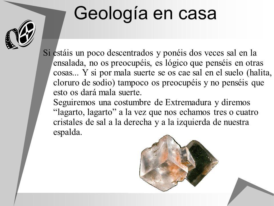 Geología en casa Si estáis un poco descentrados y ponéis dos veces sal en la ensalada, no os preocupéis, es lógico que penséis en otras cosas... Y si