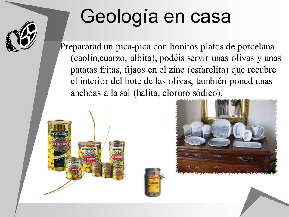 Geología en casa Prepararad un pica-pica con bonitos platos de porcelana (caolín,cuarzo, albita), podéis servir unas olivas y unas patatas fritas, fij