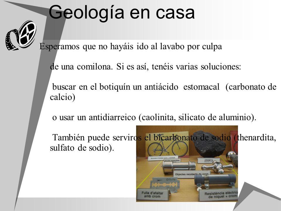 Geología en casa Esperamos que no hayáis ido al lavabo por culpa de una comilona. Si es así, tenéis varias soluciones: buscar en el botiquín un antiác
