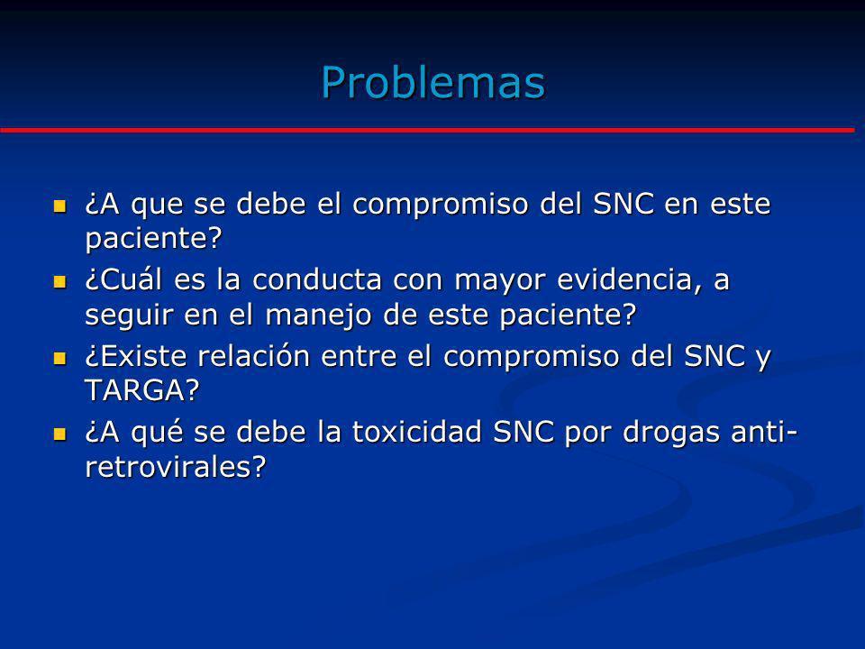 Problemas ¿A que se debe el compromiso del SNC en este paciente? ¿A que se debe el compromiso del SNC en este paciente? ¿Cuál es la conducta con mayor