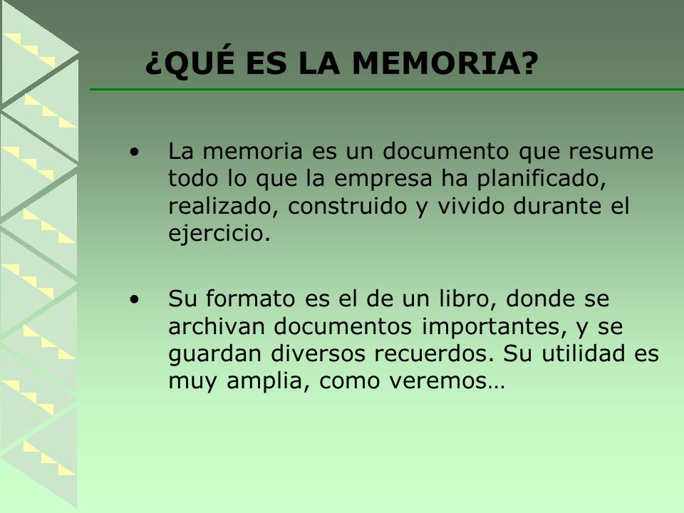 La memoria de una empresa es una descripción de lo actuado por la dirección de la misma durante el ejercicio y los resultados obtenidos.
