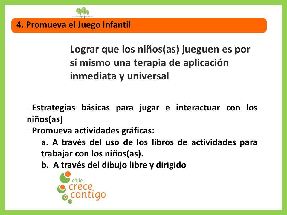 4. Promueva el Juego Infantil Lograr que los niños(as) jueguen es por sí mismo una terapia de aplicación inmediata y universal - Estrategias básicas p