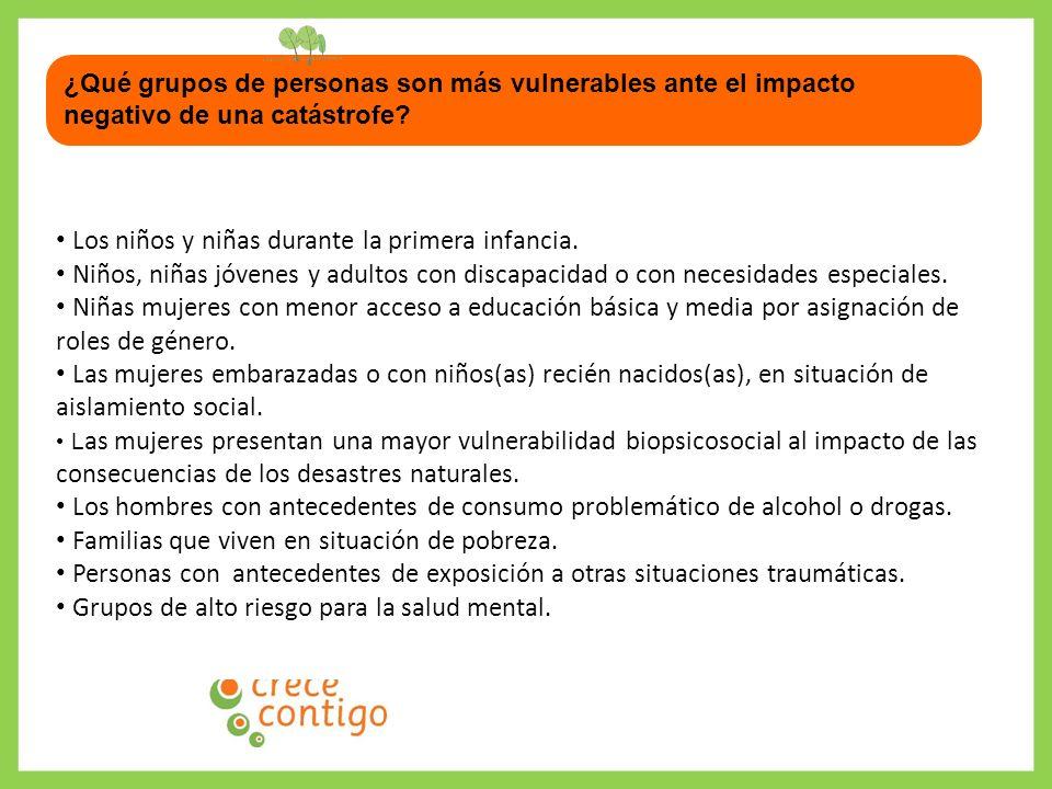 ¿Qué grupos de personas son más vulnerables ante el impacto negativo de una catástrofe? Los niños y niñas durante la primera infancia. Niños, niñas jó