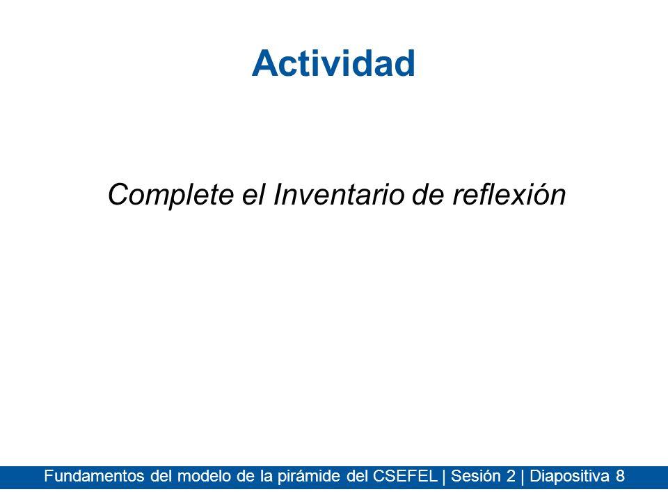 Fundamentos del modelo de la pirámide del CSEFEL | Sesión 2 | Diapositiva 8 Actividad Complete el Inventario de reflexión