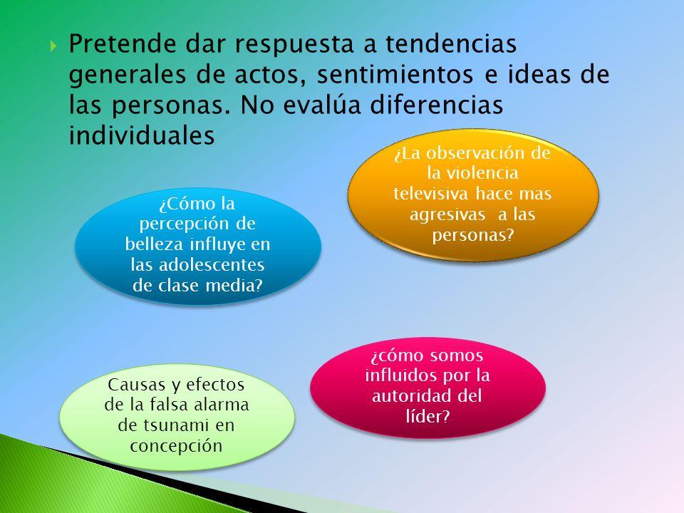 Pretende dar respuesta a tendencias generales de actos, sentimientos e ideas de las personas.