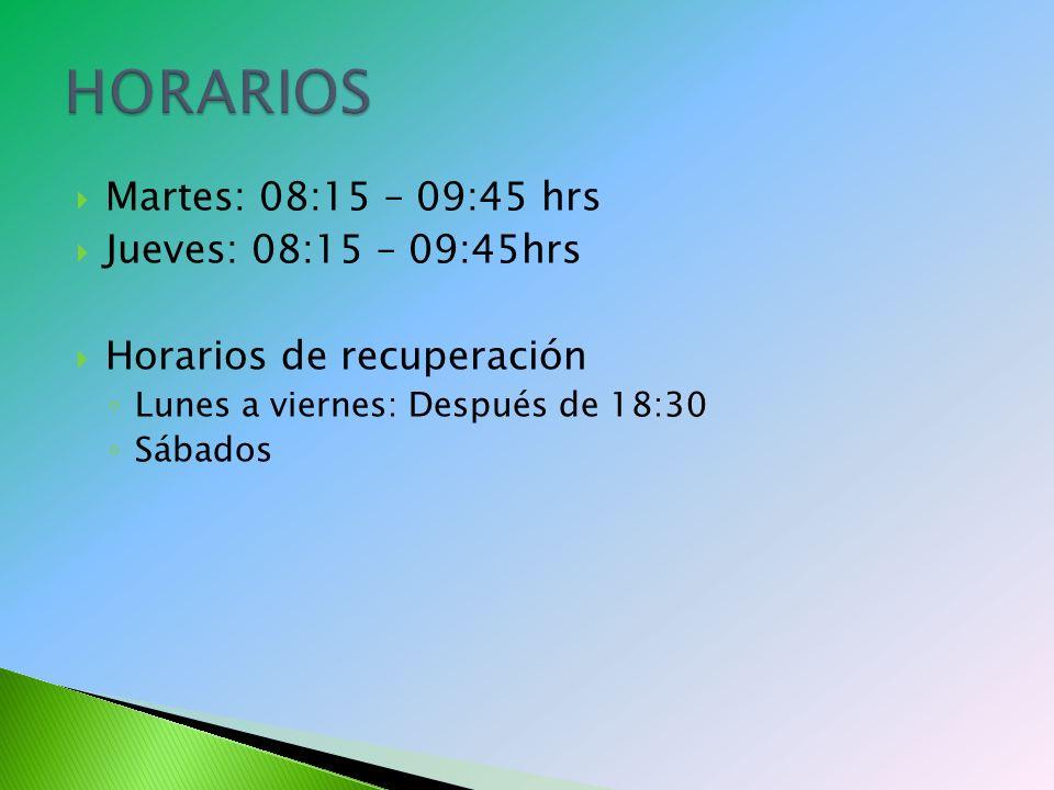 Martes: 08:15 – 09:45 hrs Jueves: 08:15 – 09:45hrs Horarios de recuperación Lunes a viernes: Después de 18:30 Sábados